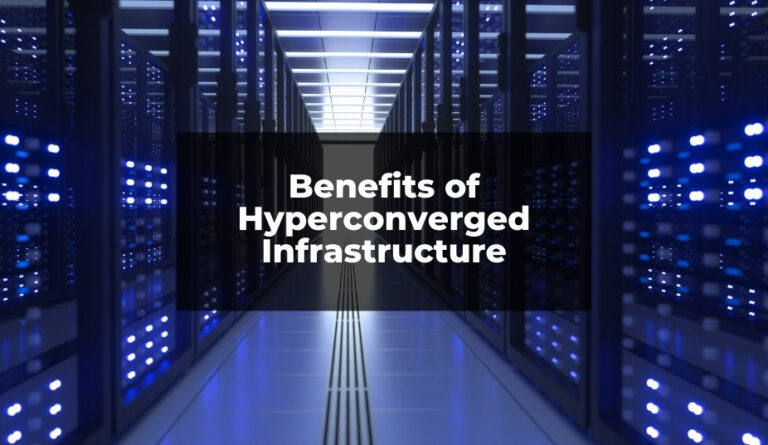 Benefits of Hyperconverged Infrastructure